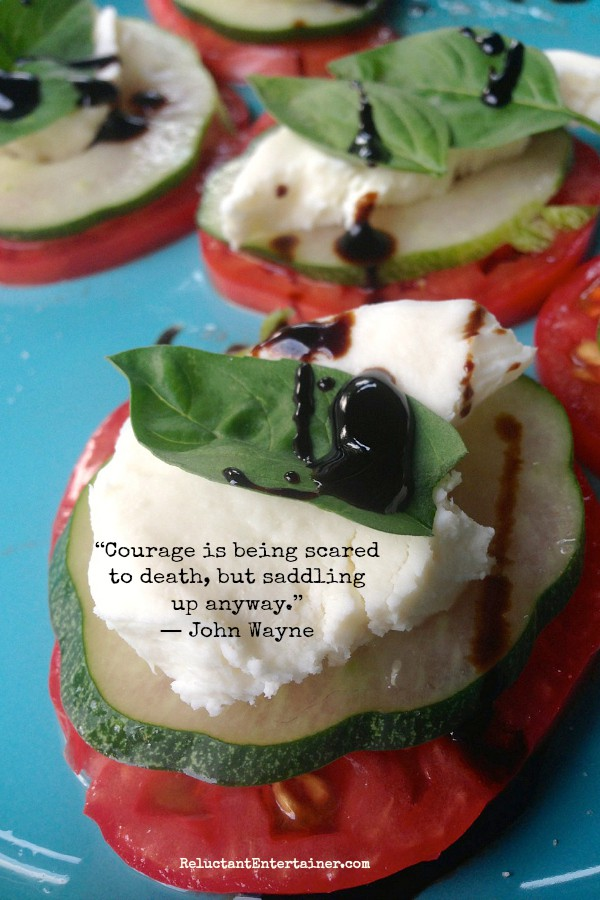"Caprese Bites with Cucumber. ""Courage is being scared to death, but saddling up anyway.""  ― John Wayne ... ReluctantEntertainer.com"
