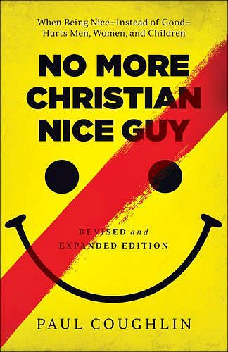 No More Christian Nice Guy - revised and expanded edition | Paul Coughlin