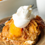 close up shot of Peaches and Cream Bread Pudding